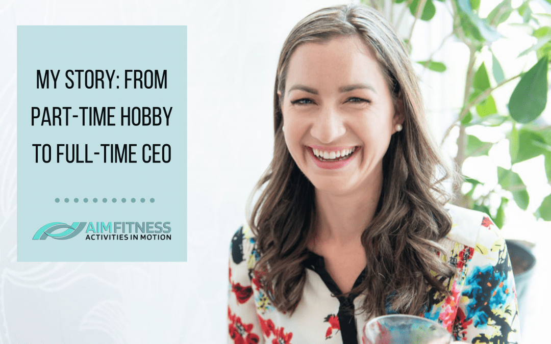 My Story: From Part Time Hobby to Full Time CEO of AIM Fitness