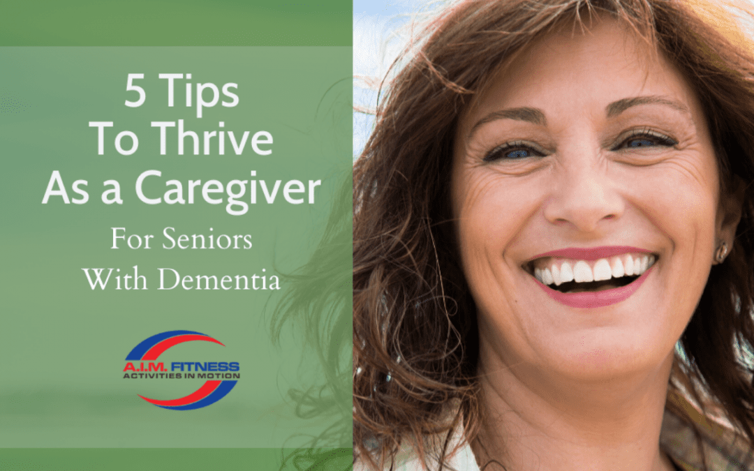 5 Tips to Thrive as a Caregiver for a Senior with Dementia